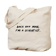 Back off man, Im a Scientist Tote Bag