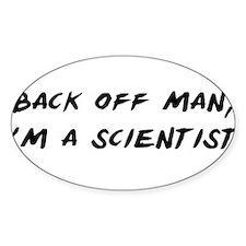 Back off man, Im a Scientist Bumper Stickers