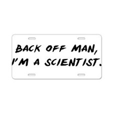 Back off man, Im a Scientist Aluminum License Plat
