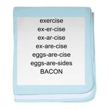 exercise = bacon baby blanket