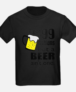 99 Problems but a beer ain't one T-Shirt