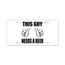 This Guy Needs A Beer Aluminum License Plate