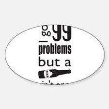 99 problems but a beer aint one Decal