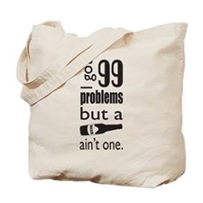 99 problems but a beer aint one Tote Bag