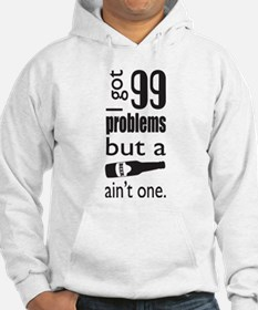 99 problems but a beer aint one Hoodie