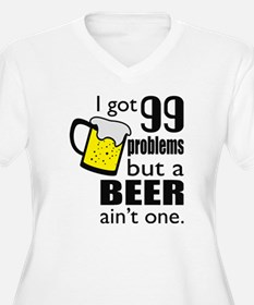 99 problems but a beer aint one Plus Size T-Shirt