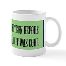 I owned a shotgun before. . . GREEN Mug