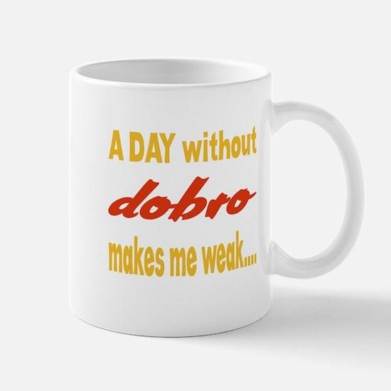 A day without Dobro Makes me wea Mug