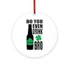 Do you even drink bro Ornament (Round)