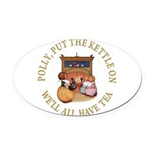 POLLY PUT THE KETTLE ON_gold.png Oval Car Magnet
