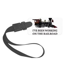 IVE BEEN WORKING ON THE RAILROAD 2.png Luggage Tag