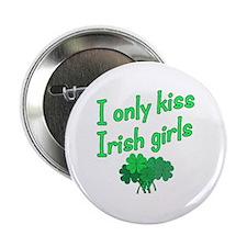 "I Only Kiss Irish Girls 2.25"" Button"