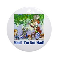 MAD? I'M NOT MAD! Ornament (Round)