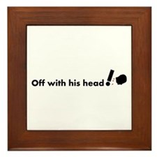Off with his head ! Framed Tile