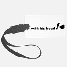 Off with his head ! Luggage Tag
