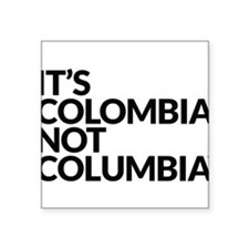 "IT'S COLOMBIA NOT COLUMBIA Square Sticker 3"" x 3"""