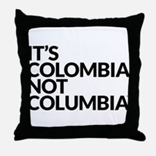 IT'S COLOMBIA NOT COLUMBIA Throw Pillow
