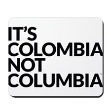IT'S COLOMBIA NOT COLUMBIA Mousepad