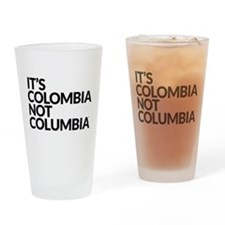 IT'S COLOMBIA NOT COLUMBIA Drinking Glass
