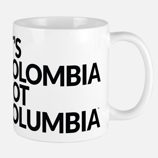 IT'S COLOMBIA NOT COLUMBIA Mug