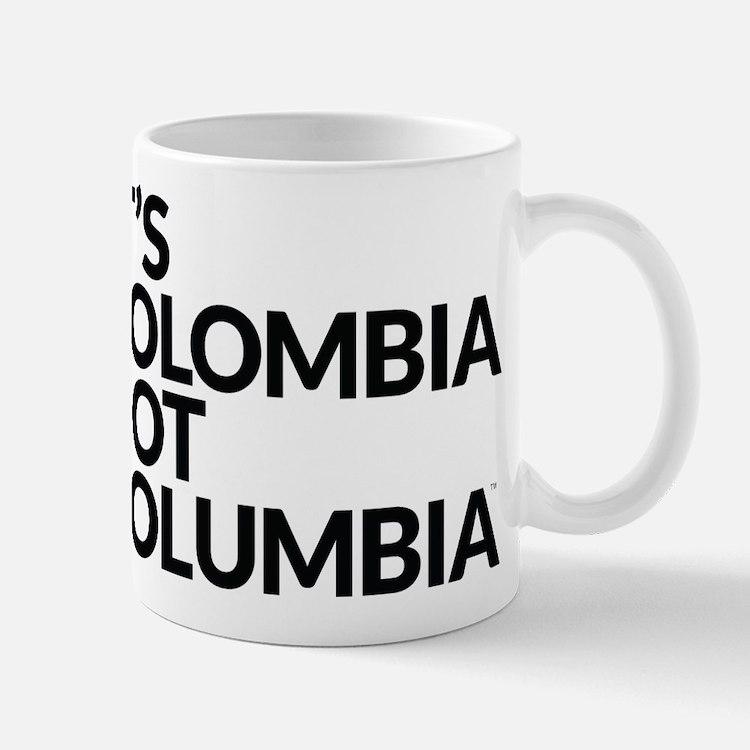 IT'S COLOMBIA NOT COLUMBIA Mug