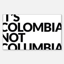 IT'S COLOMBIA NOT COLUMBIA Decal