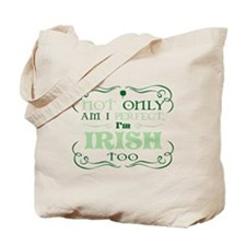 Not only am I perfect Im Irish too Tote Bag