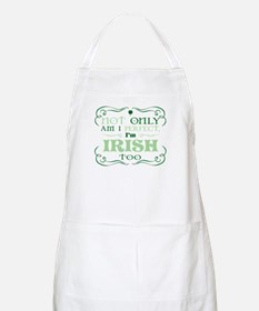 Not only am I perfect Im Irish too Apron