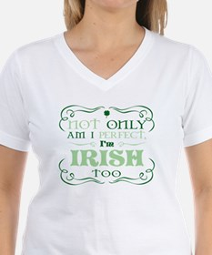 Not only am I perfect Im Irish too T-Shirt