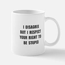 Disagree Stupid Mug