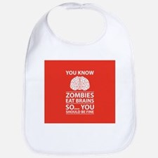 You Know - Zombies Eat Brains Joke Baby Bib