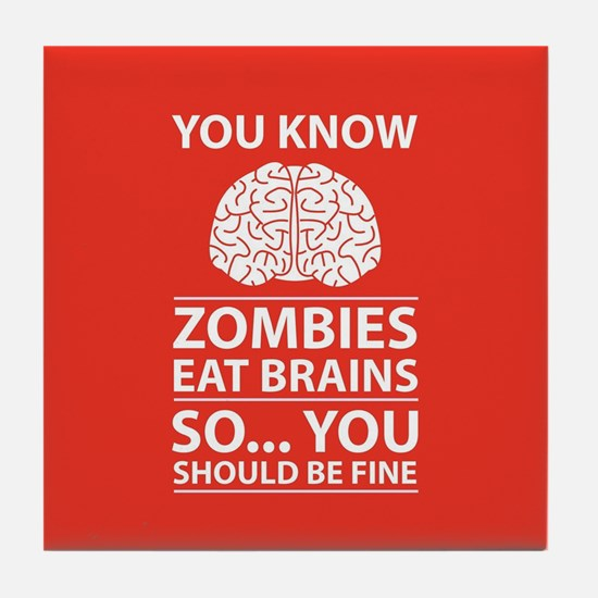 You Know - Zombies Eat Brains Joke Tile Coaster