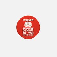 You Know - Zombies Eat Brains Joke Mini Button