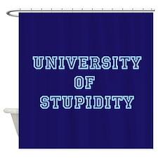 University of Stupidity Shower Curtain
