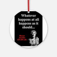 Whatever Happens At All - Marcus Aurelius Round Or