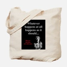 Whatever Happens At All - Marcus Aurelius Tote Bag
