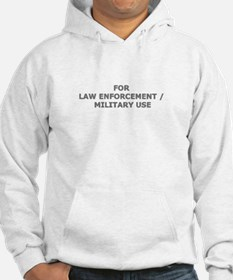 FOR LAW ENFORCEMENT / MILITARY USE Hoodie