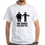 FAT GIRLS NEED LOVE TOO -White T-shirt