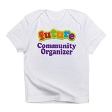 Future Community Organizer Infant T-Shirt