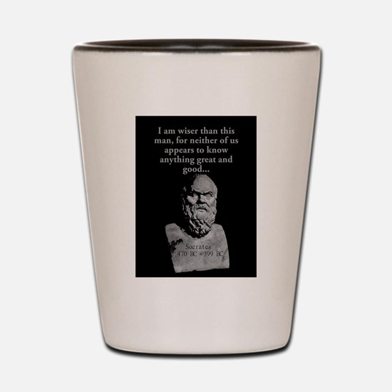 I Am Wiser Than This Man - Socrates Shot Glass