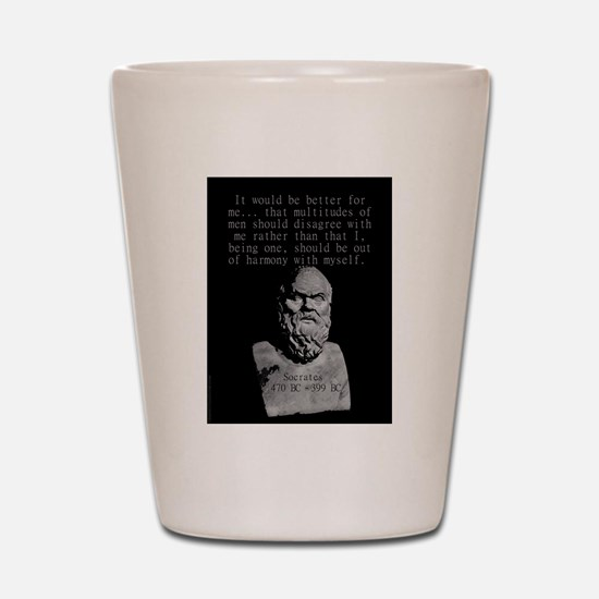 It Would Be Better For Me - Socrates Shot Glass