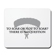 To Soar or Not To Soar (skydiving) Mousepad