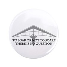 "To Soar or Not To Soar-hang gliding 3.5"" Button"