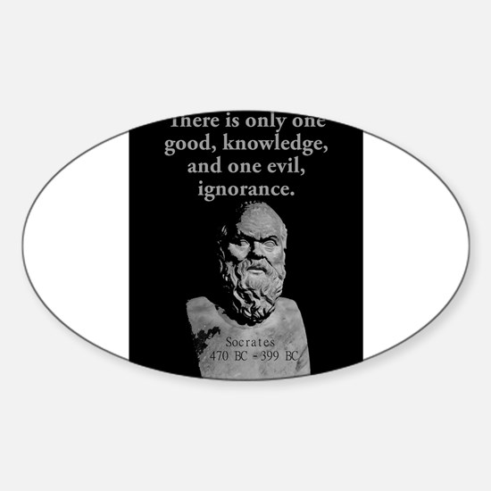 There Is Only One Good - Socrates Sticker (Oval)