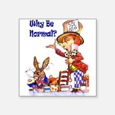 Alice_Mad hatter_why be normal _Copy.png Square St