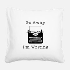 Go Away - I'm Writing Square Canvas Pillow