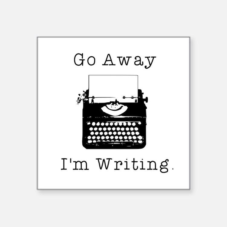 Go Away - I'm Writing Sticker