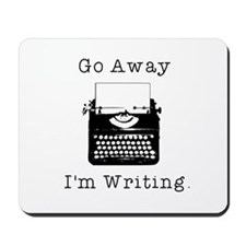 Go Away - I'm Writing Mousepad