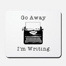 Go Away - I'm Writing Mousepad