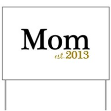New Mom Est 2013 Yard Sign